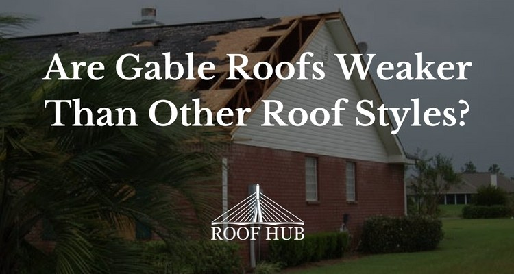 Are Gable Roofs Structurally Weaker Than Other Roof Styles