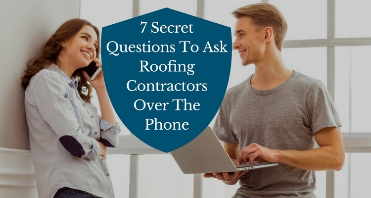 7 Secret Questions To Ask Roofing Contractors Over The Phone